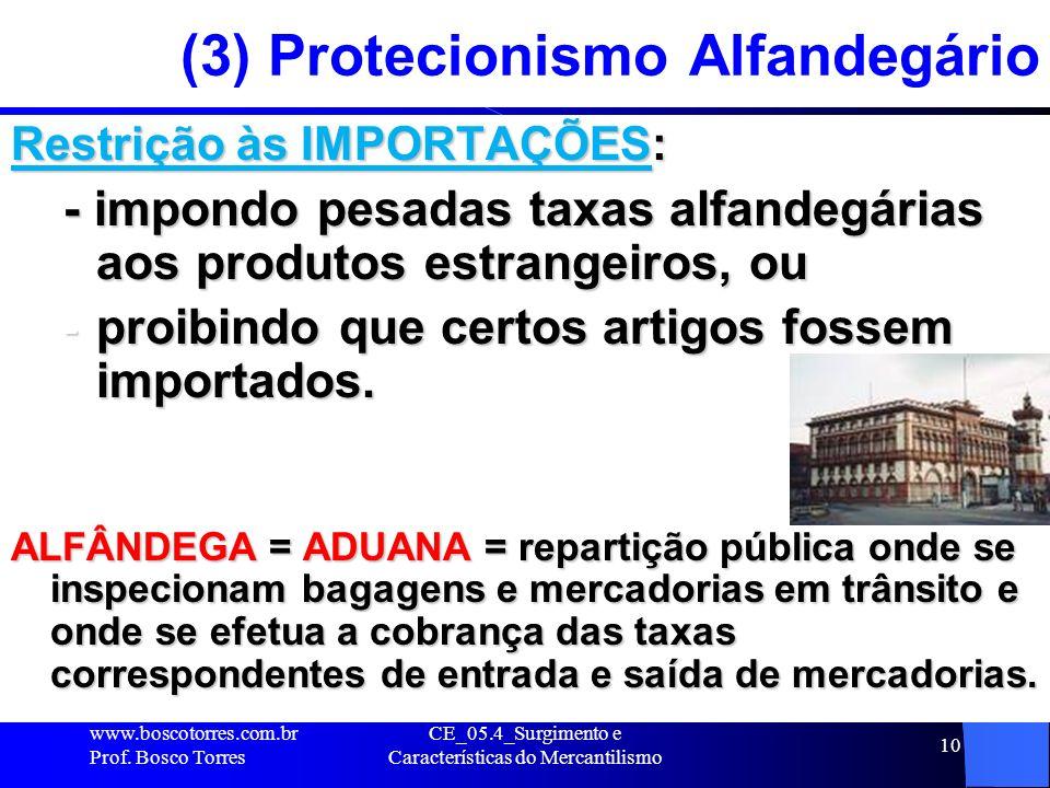 CE_05.4_Surgimento e Características do Mercantilismo 10 (3) Protecionismo Alfandegário Restrição às IMPORTAÇÕES: - impondo pesadas taxas alfandegária