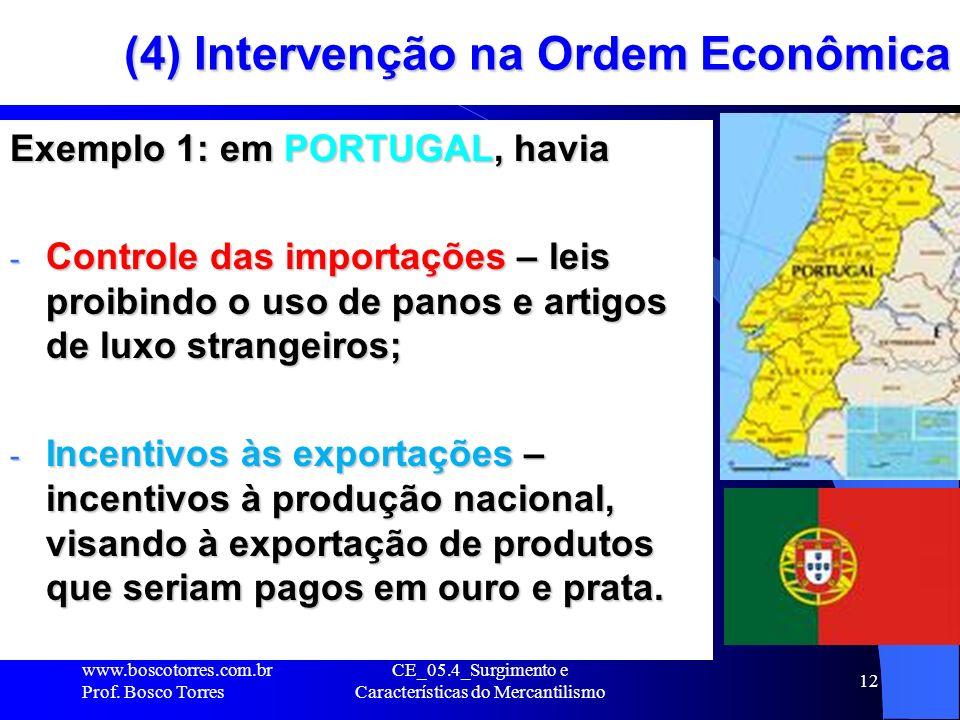 CE_05.4_Surgimento e Características do Mercantilismo 12 (4) Intervenção na Ordem Econômica Exemplo 1: em PORTUGAL, havia - Controle das importações –