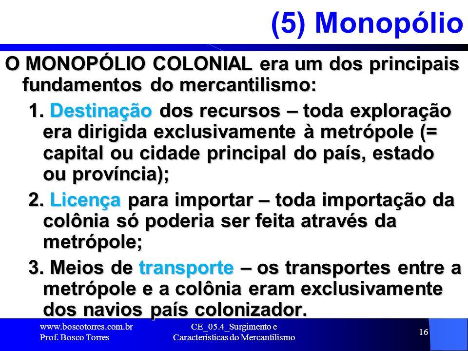 CE_05.4_Surgimento e Características do Mercantilismo 16 (5) Monopólio O MONOPÓLIO COLONIAL era um dos principais fundamentos do mercantilismo: 1. Des