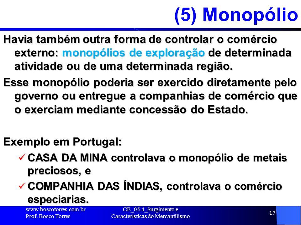 CE_05.4_Surgimento e Características do Mercantilismo 17 (5) Monopólio Havia também outra forma de controlar o comércio externo: monopólios de explora