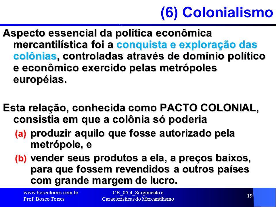CE_05.4_Surgimento e Características do Mercantilismo 19 (6) Colonialismo Aspecto essencial da política econômica mercantilística foi a conquista e ex