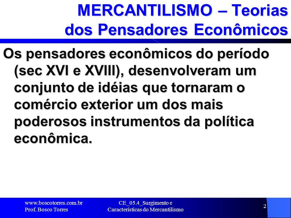 CE_05.4_Surgimento e Características do Mercantilismo 3 Teorias dos Pensadores Econômicos A idéia central consistia em que os grandes estoques de metais preciosos (OURO e PRATA) constituiriam a própria expressão da riqueza nacional.