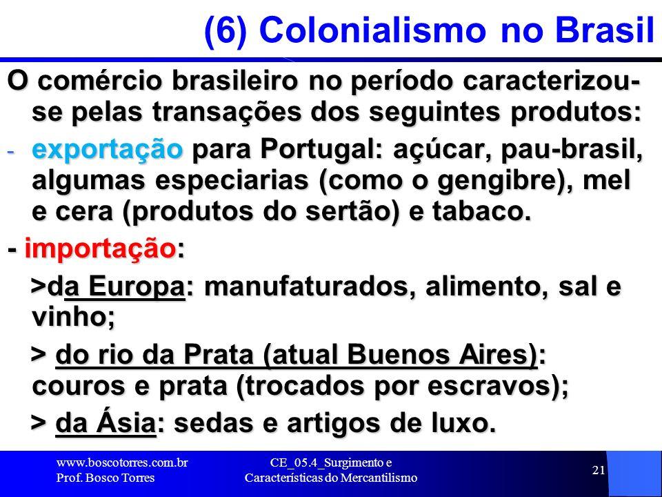 CE_05.4_Surgimento e Características do Mercantilismo 21 (6) Colonialismo no Brasil O comércio brasileiro no período caracterizou- se pelas transações