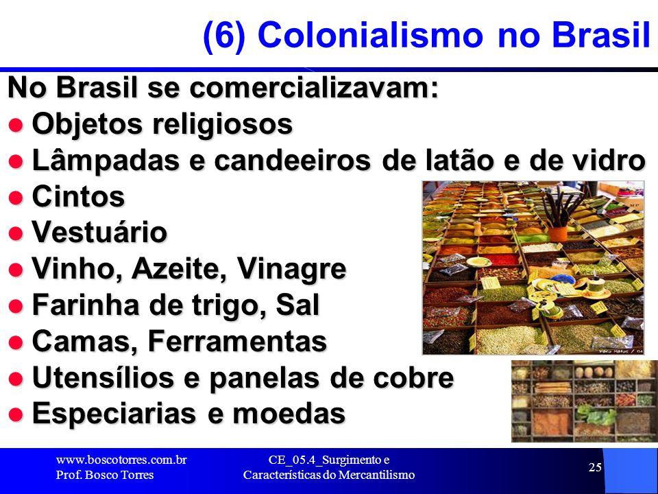 CE_05.4_Surgimento e Características do Mercantilismo 25 (6) Colonialismo no Brasil No Brasil se comercializavam: Objetos religiosos Objetos religioso