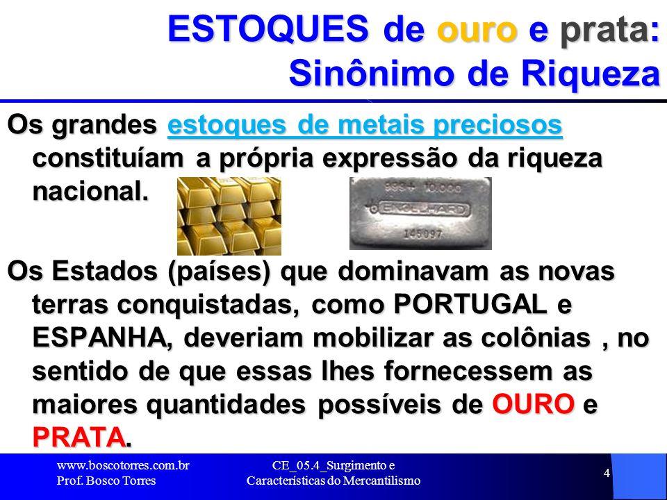 CE_05.4_Surgimento e Características do Mercantilismo 4 ESTOQUES de ouro e prata: Sinônimo de Riqueza Os grandes estoques de metais preciosos constitu