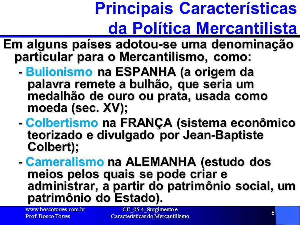CE_05.4_Surgimento e Características do Mercantilismo 6 Principais Características da Política Mercantilista Em alguns países adotou-se uma denominaçã