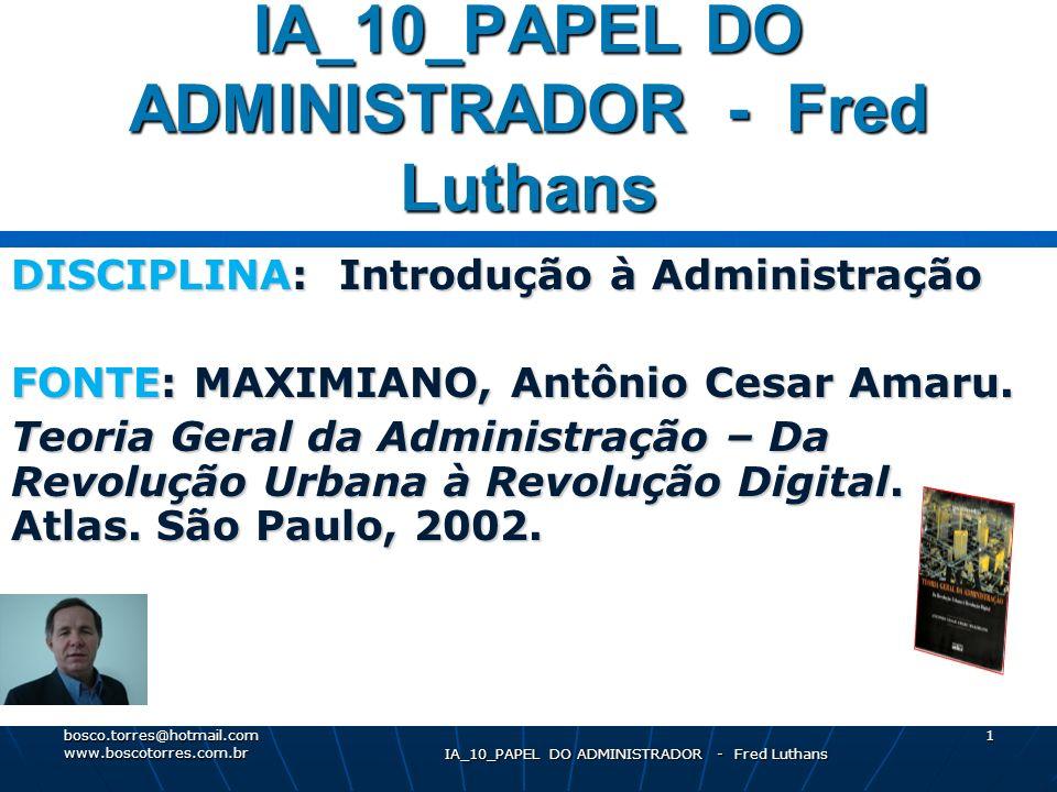 IA_10_PAPEL DO ADMINISTRADOR - Fred Luthans 1 DISCIPLINA: Introdução à Administração FONTE: MAXIMIANO, Antônio Cesar Amaru.