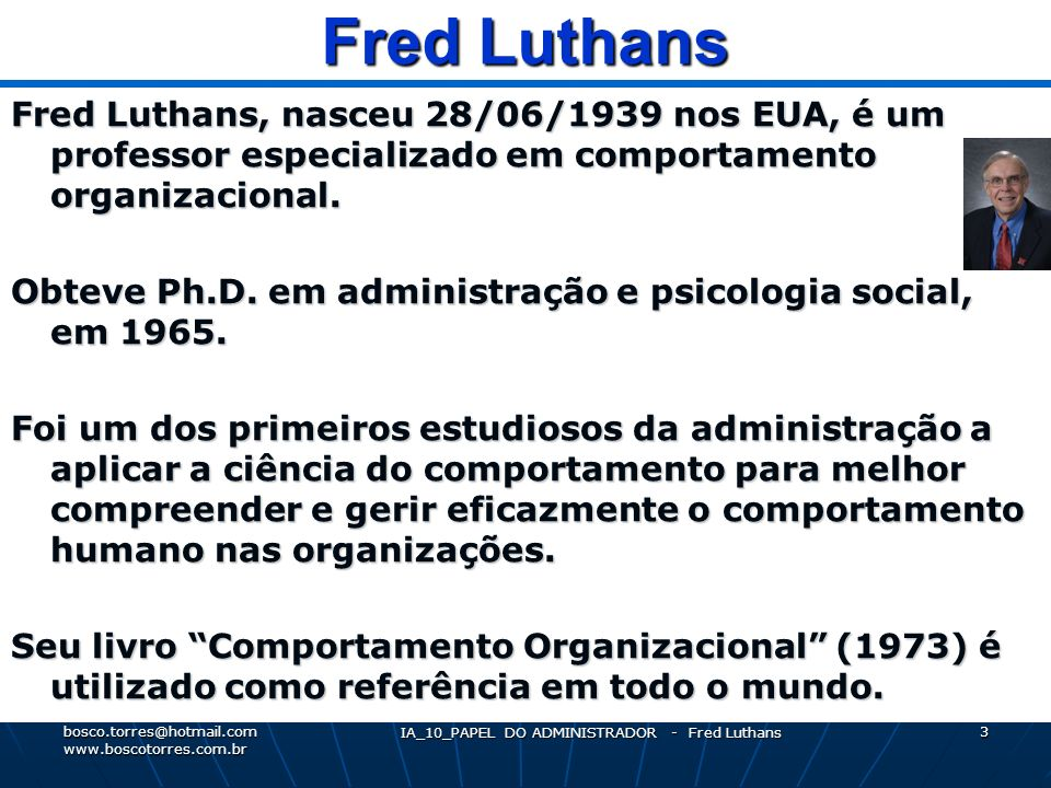 Fred Luthans Fred Luthans, nasceu 28/06/1939 nos EUA, é um professor especializado em comportamento organizacional.