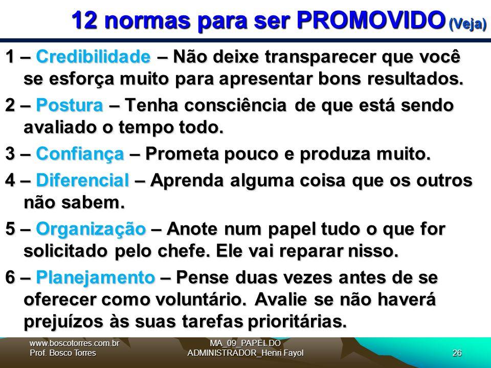 12 normas para ser PROMOVIDO (Veja) 1 – Credibilidade – Não deixe transparecer que você se esforça muito para apresentar bons resultados.
