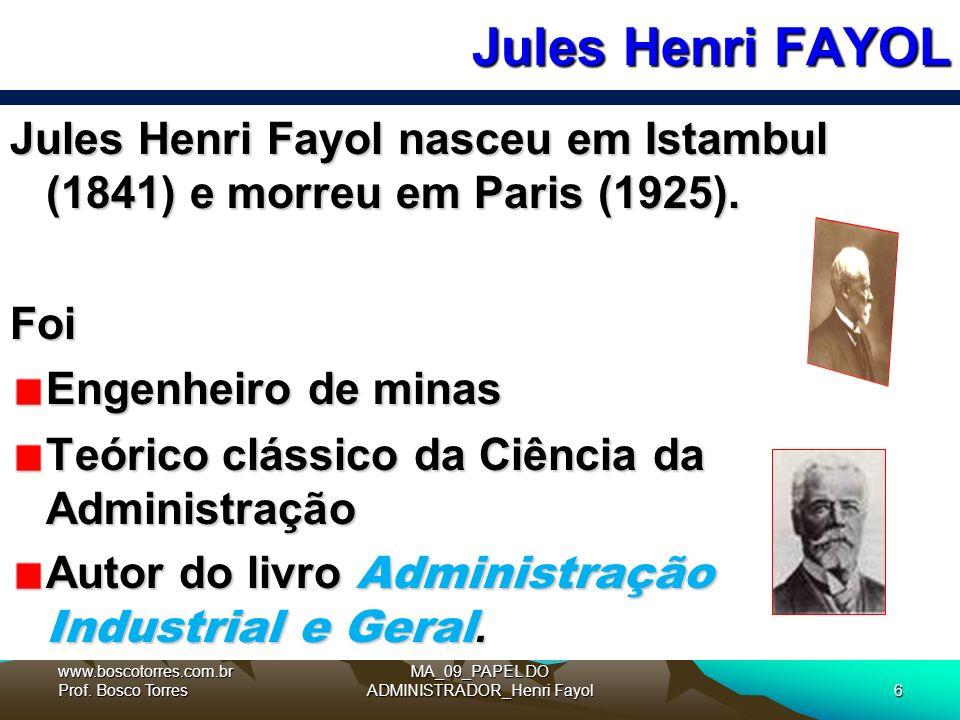 Jules Henri FAYOL MA_09_PAPEL DO ADMINISTRADOR_Henri Fayol6 Jules Henri Fayol nasceu em Istambul (1841) e morreu em Paris (1925).