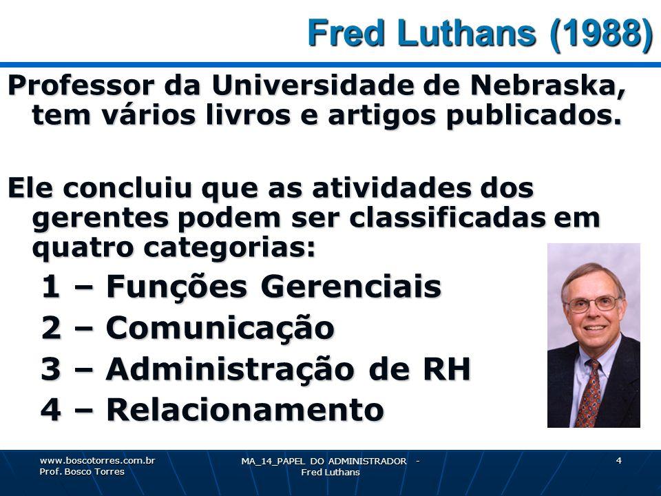 MA_14_PAPEL DO ADMINISTRADOR - Fred Luthans 5 Atividades dos Gerentes Atividades dos Gerentes 1 – Funções Gerenciais: decidir, planejar e controlar.
