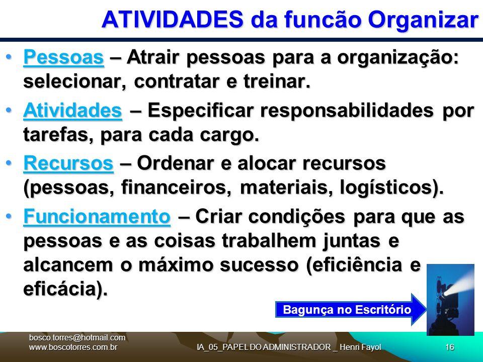 IA_05_PAPEL DO ADMINISTRADOR _ Henri Fayol16 ATIVIDADES da funcão Organizar Pessoas – Atrair pessoas para a organização: selecionar, contratar e trein