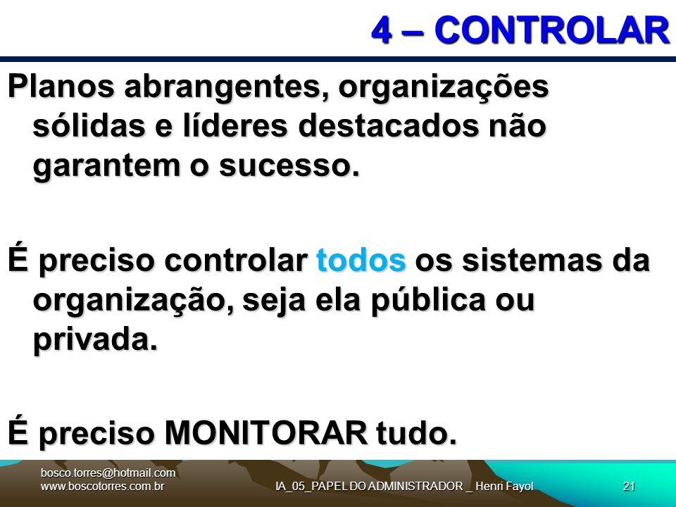 IA_05_PAPEL DO ADMINISTRADOR _ Henri Fayol21 4 – CONTROLAR Planos abrangentes, organizações sólidas e líderes destacados não garantem o sucesso. É pre