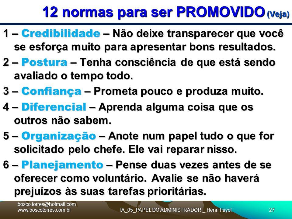 12 normas para ser PROMOVIDO (Veja) 1 – Credibilidade – Não deixe transparecer que você se esforça muito para apresentar bons resultados. 2 – Postura