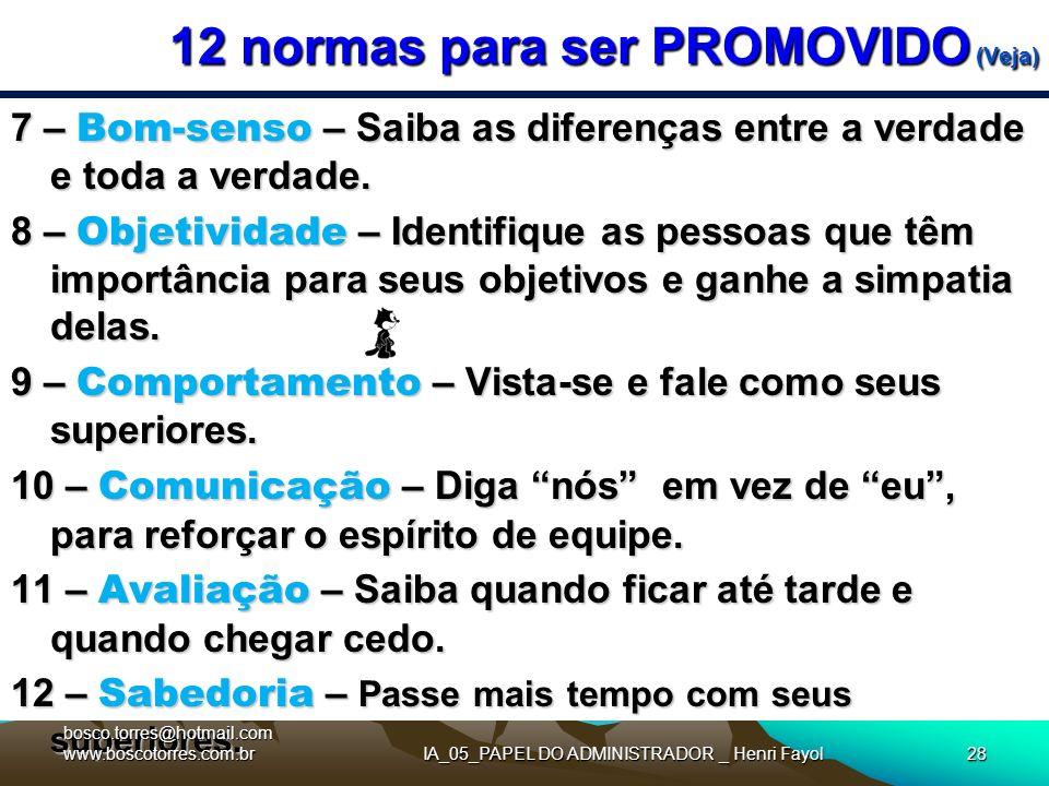 12 normas para ser PROMOVIDO (Veja) 7 – Bom-senso – Saiba as diferenças entre a verdade e toda a verdade. 8 – Objetividade – Identifique as pessoas qu