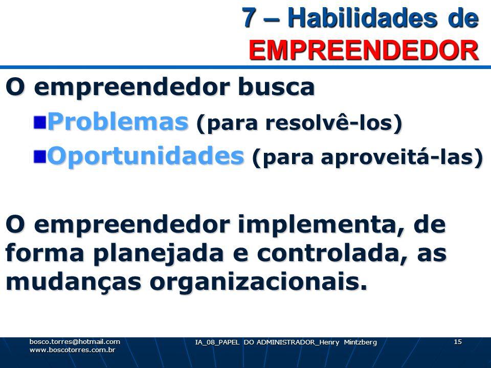 7 – Habilidades de EMPREENDEDOR 7 – Habilidades de EMPREENDEDOR O empreendedor busca Problemas (para resolvê-los) Oportunidades (para aproveitá-las) O