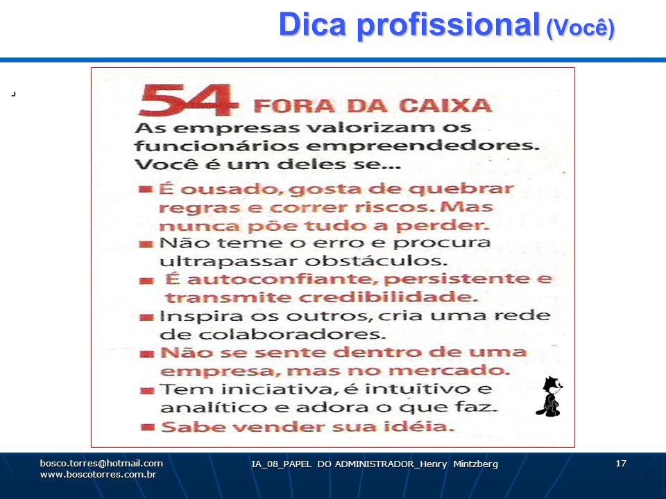 IA_08_PAPEL DO ADMINISTRADOR_Henry Mintzberg 17 Dica profissional (Você) Dica profissional (Você). bosco.torres@hotmail.com www.boscotorres.com.br