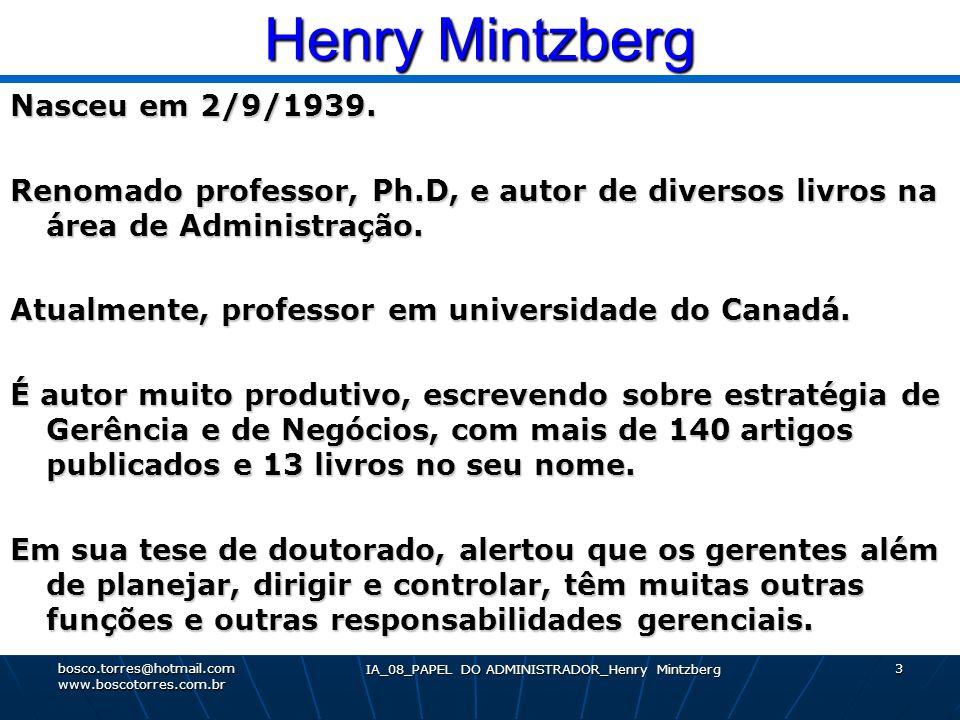 Henry Mintzberg Nasceu em 2/9/1939. Renomado professor, Ph.D, e autor de diversos livros na área de Administração. Atualmente, professor em universida
