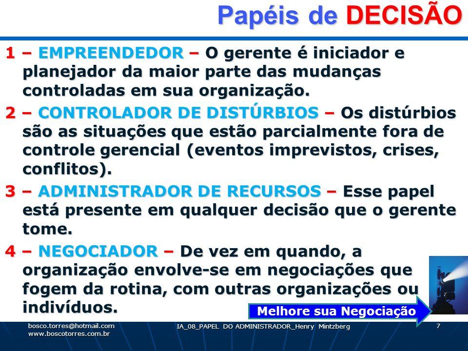 IA_08_PAPEL DO ADMINISTRADOR_Henry Mintzberg 7 Papéis de DECISÃO Papéis de DECISÃO 1 – EMPREENDEDOR – O gerente é iniciador e planejador da maior part
