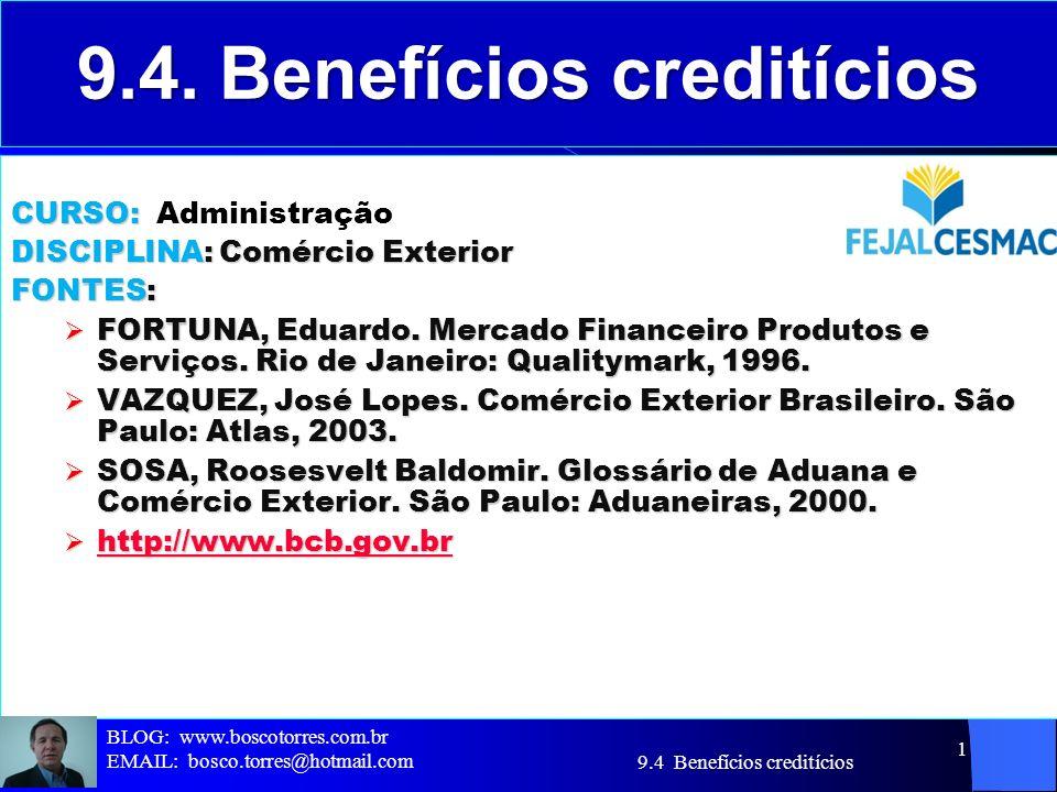 9.4 Benefícios creditícios 1 9.4. Benefícios creditícios CURSO: CURSO: Administração DISCIPLINA: Comércio Exterior FONTES: FORTUNA, Eduardo. Mercado F