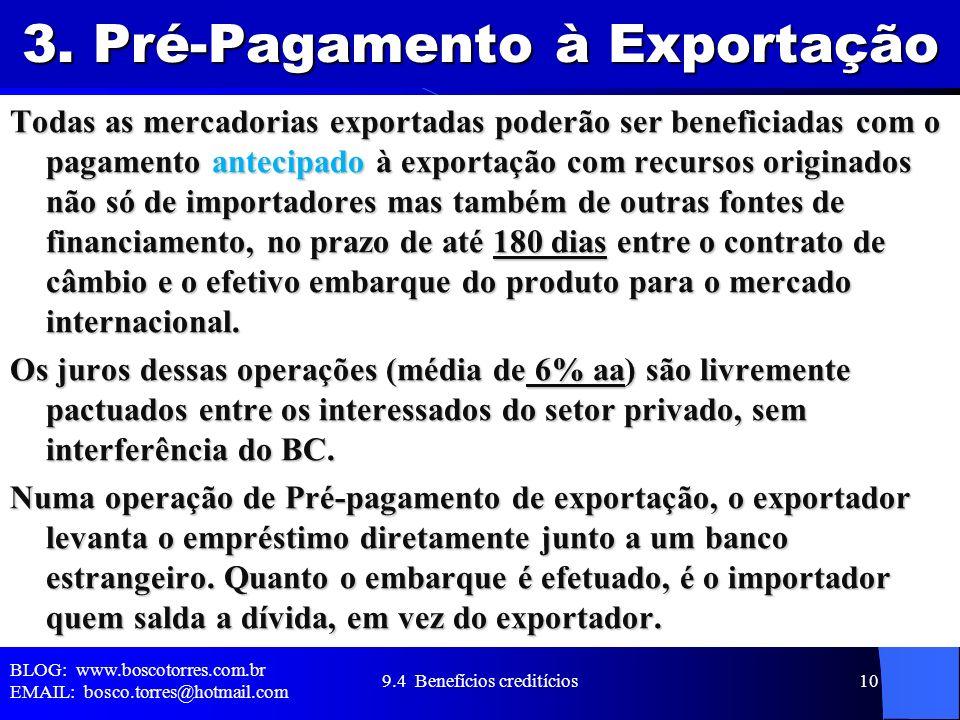 3. Pré-Pagamento à Exportação Todas as mercadorias exportadas poderão ser beneficiadas com o pagamento antecipado à exportação com recursos originados