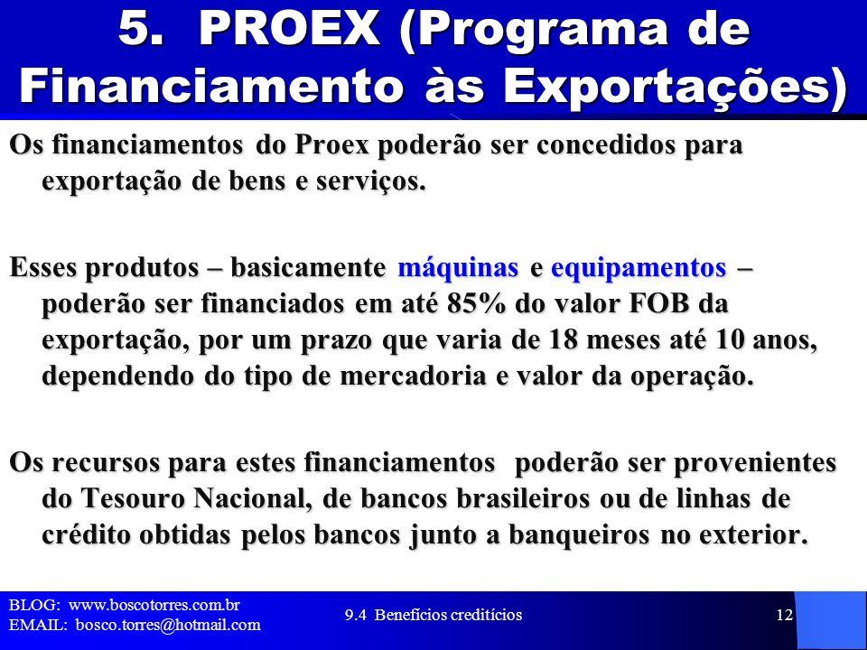 5. PROEX (Programa de Financiamento às Exportações) Os financiamentos do Proex poderão ser concedidos para exportação de bens e serviços. Esses produt