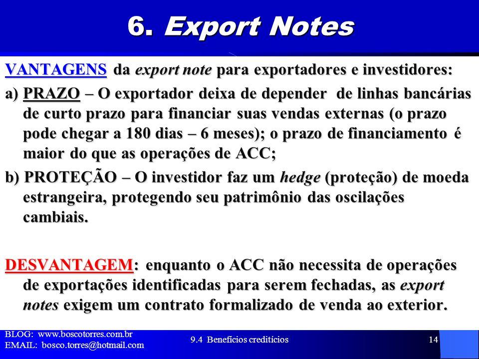 6. Export Notes VANTAGENS da export note para exportadores e investidores: a) PRAZO – O exportador deixa de depender de linhas bancárias de curto praz