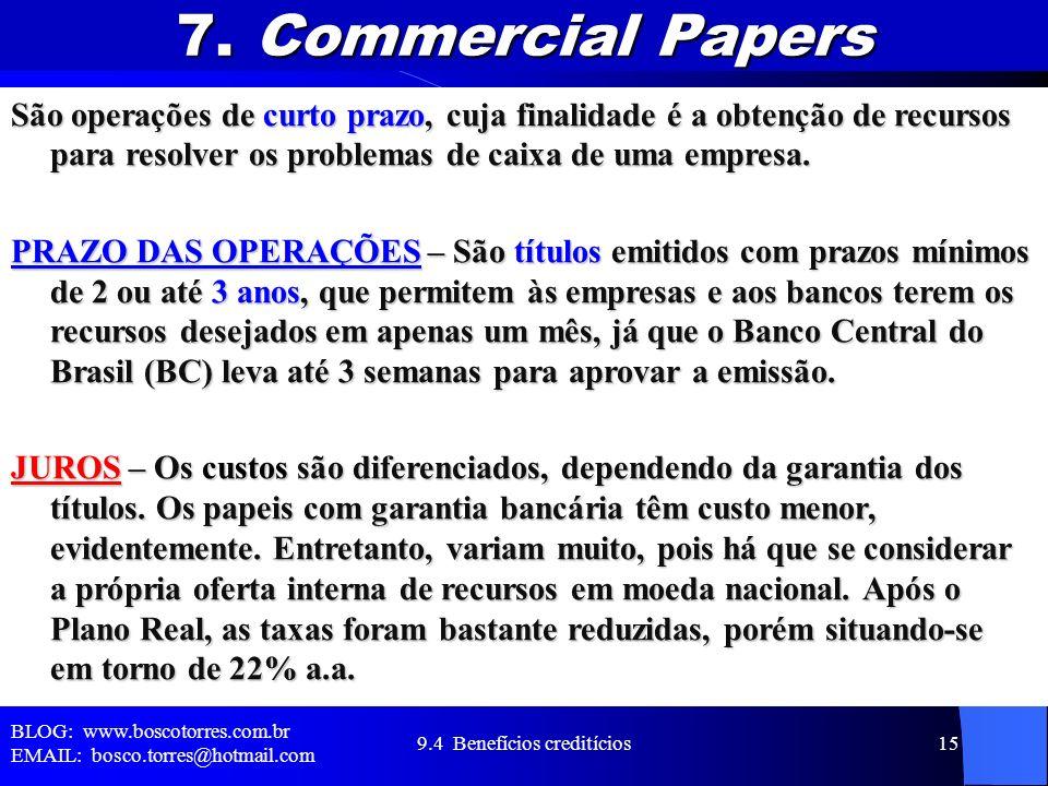 7. Commercial Papers São operações de curto prazo, cuja finalidade é a obtenção de recursos para resolver os problemas de caixa de uma empresa. PRAZO