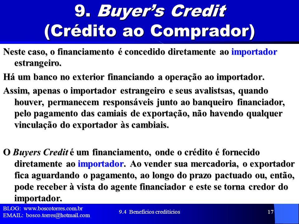 9. Buyers Credit (Crédito ao Comprador) Neste caso, o financiamento é concedido diretamente ao importador estrangeiro. Há um banco no exterior financi