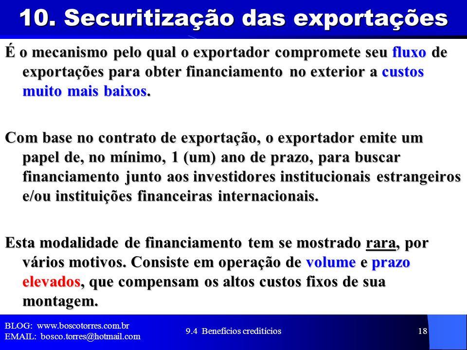 10. Securitização das exportações É o mecanismo pelo qual o exportador compromete seu fluxo de exportações para obter financiamento no exterior a cust