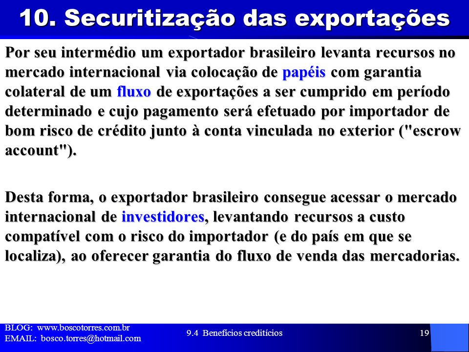 10. Securitização das exportações Por seu intermédio um exportador brasileiro levanta recursos no mercado internacional via colocação de papéis com ga