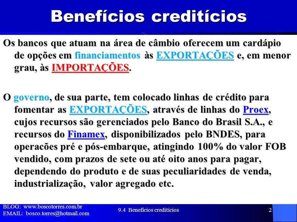 Benefícios creditícios Os bancos que atuam na área de câmbio oferecem um cardápio de opções em financiamentos às EXPORTAÇÕES e, em menor grau, às IMPO