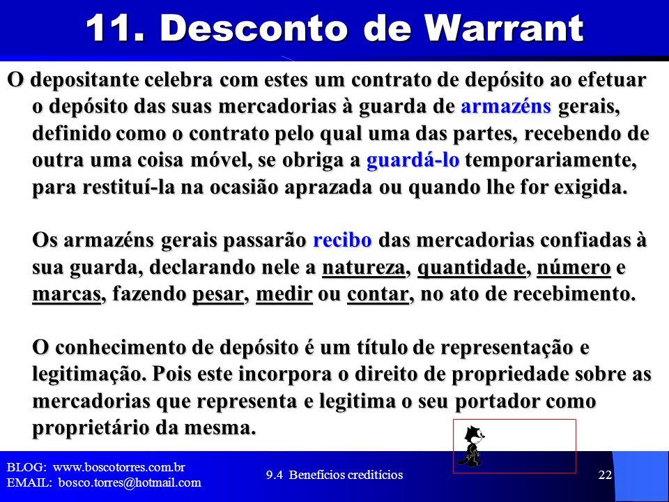 11. Desconto de Warrant O depositante celebra com estes um contrato de depósito ao efetuar o depósito das suas mercadorias à guarda de armazéns gerais