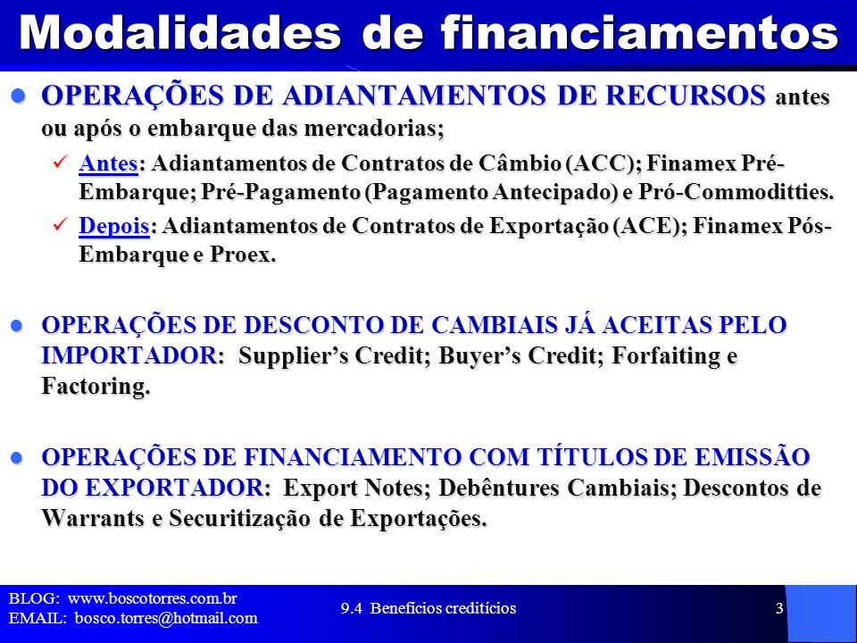 Modalidades de financiamentos OPERAÇÕES DE ADIANTAMENTOS DE RECURSOS antes ou após o embarque das mercadorias; OPERAÇÕES DE ADIANTAMENTOS DE RECURSOS