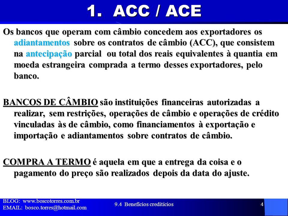 1. ACC / ACE Os bancos que operam com câmbio concedem aos exportadores os adiantamentos sobre os contratos de câmbio (ACC), que consistem na antecipaç