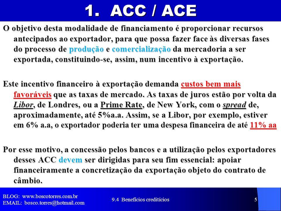 1. ACC / ACE O objetivo desta modalidade de financiamento é proporcionar recursos antecipados ao exportador, para que possa fazer face às diversas fas