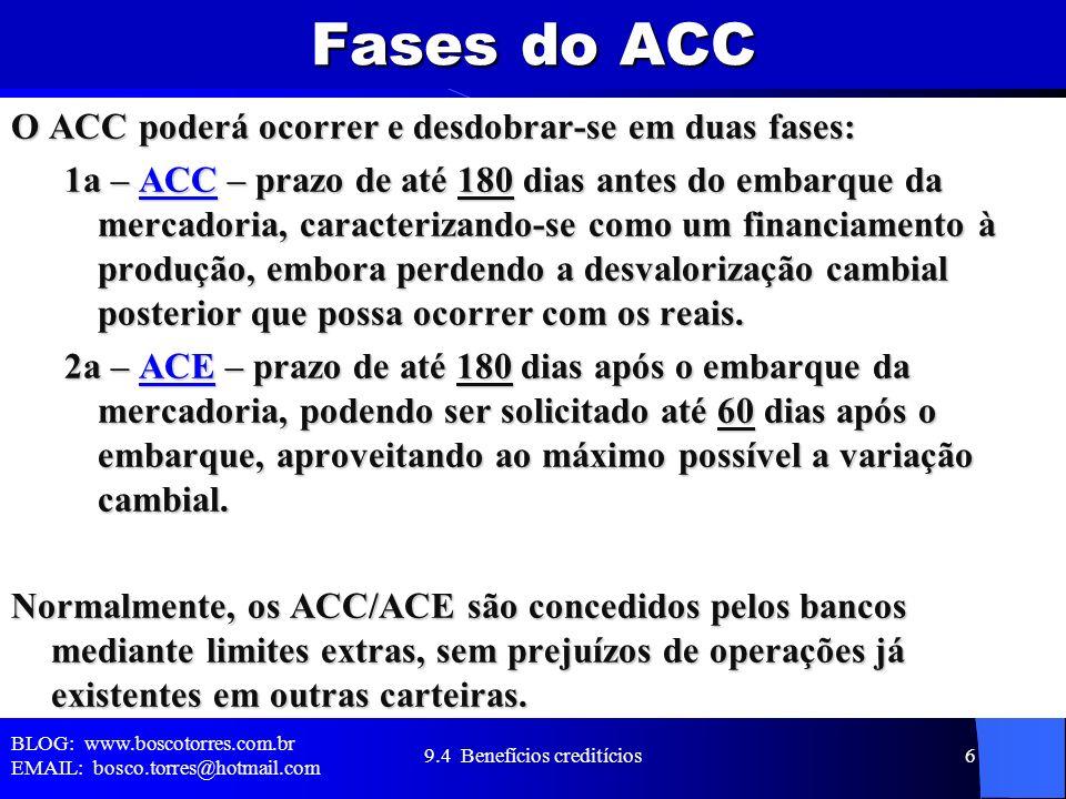 Fases do ACC O ACC poderá ocorrer e desdobrar-se em duas fases: 1a – ACC – prazo de até 180 dias antes do embarque da mercadoria, caracterizando-se co