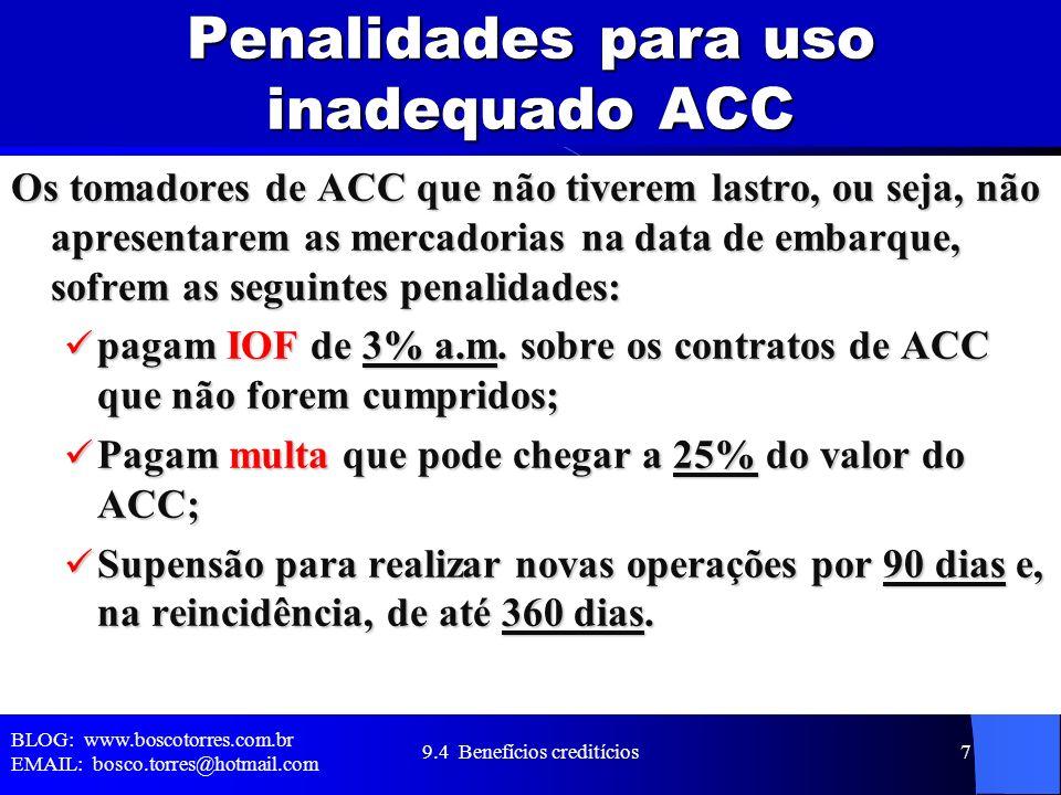 Penalidades para uso inadequado ACC Os tomadores de ACC que não tiverem lastro, ou seja, não apresentarem as mercadorias na data de embarque, sofrem a