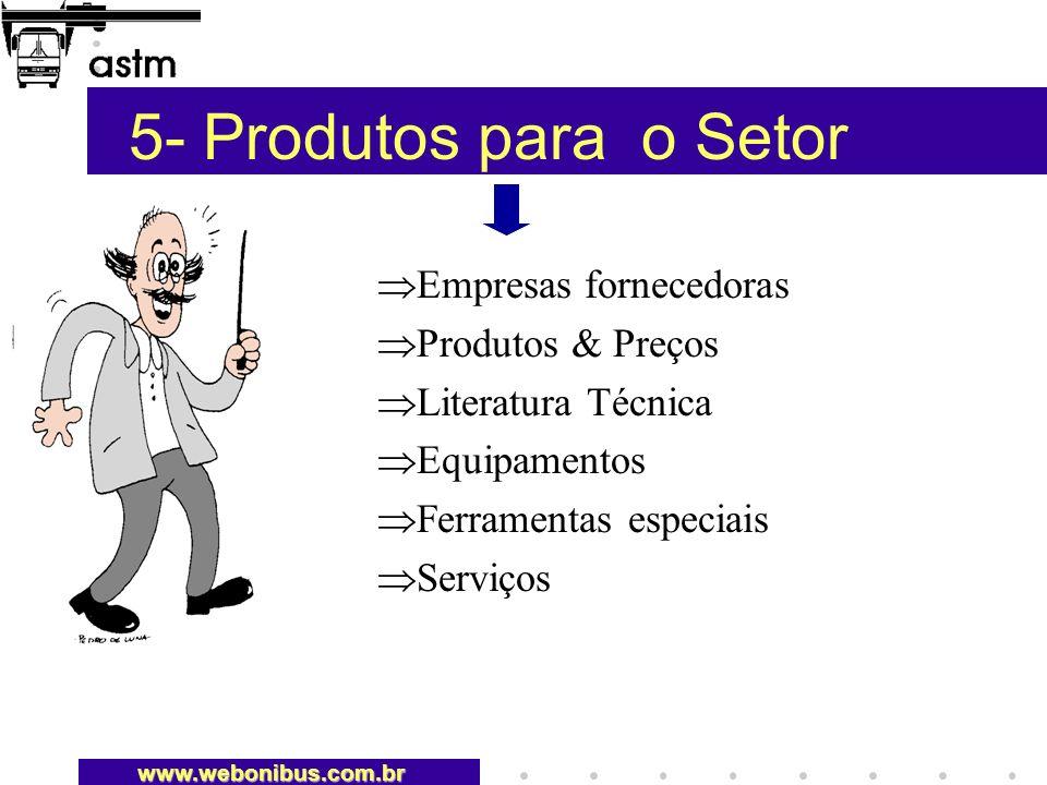 5- Produtos para o Setor Empresas fornecedoras Produtos & Preços Literatura Técnica Equipamentos Ferramentas especiais Serviços www.webonibus.com.br