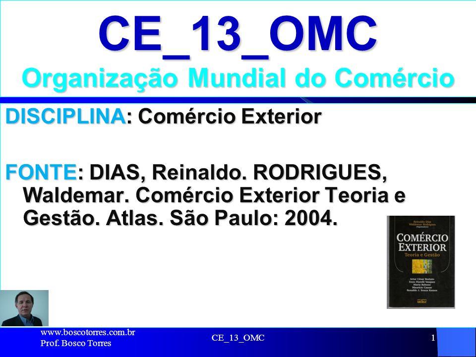 CE_13_OMC1 CE_13_OMC Organização Mundial do Comércio DISCIPLINA: Comércio Exterior FONTE: DIAS, Reinaldo. RODRIGUES, Waldemar. Comércio Exterior Teori