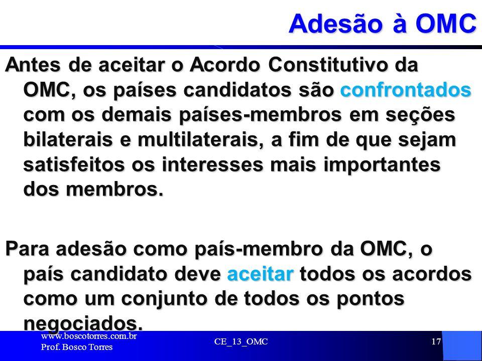 17 Adesão à OMC Antes de aceitar o Acordo Constitutivo da OMC, os países candidatos são confrontados com os demais países-membros em seções bilaterais