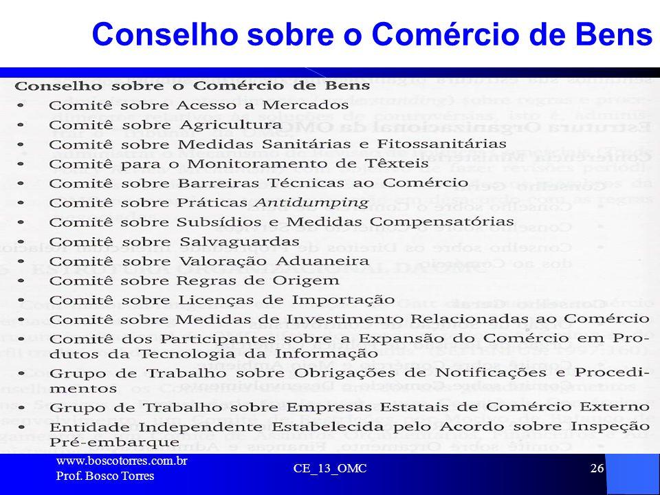 CE_13_OMC26 Conselho sobre o Comércio de Bens. www.boscotorres.com.br Prof. Bosco Torres