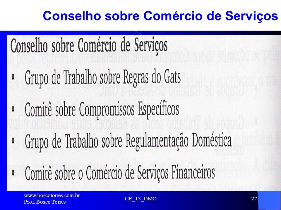 CE_13_OMC27 Conselho sobre Comércio de Serviços. www.boscotorres.com.br Prof. Bosco Torres