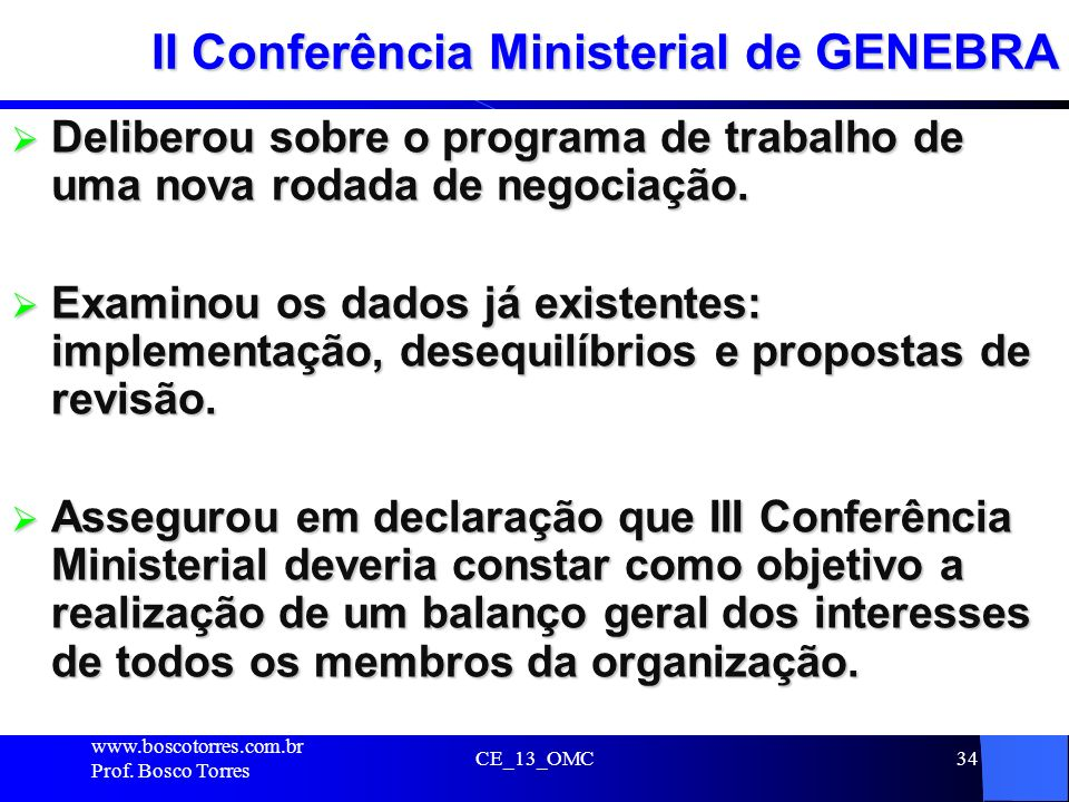 34 II Conferência Ministerial de GENEBRA Deliberou sobre o programa de trabalho de uma nova rodada de negociação. Deliberou sobre o programa de trabal