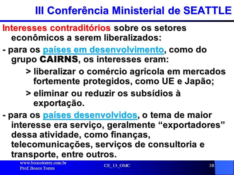 38 III Conferência Ministerial de SEATTLE Interesses contraditórios sobre os setores econômicos a serem liberalizados: - para os países em desenvolvim