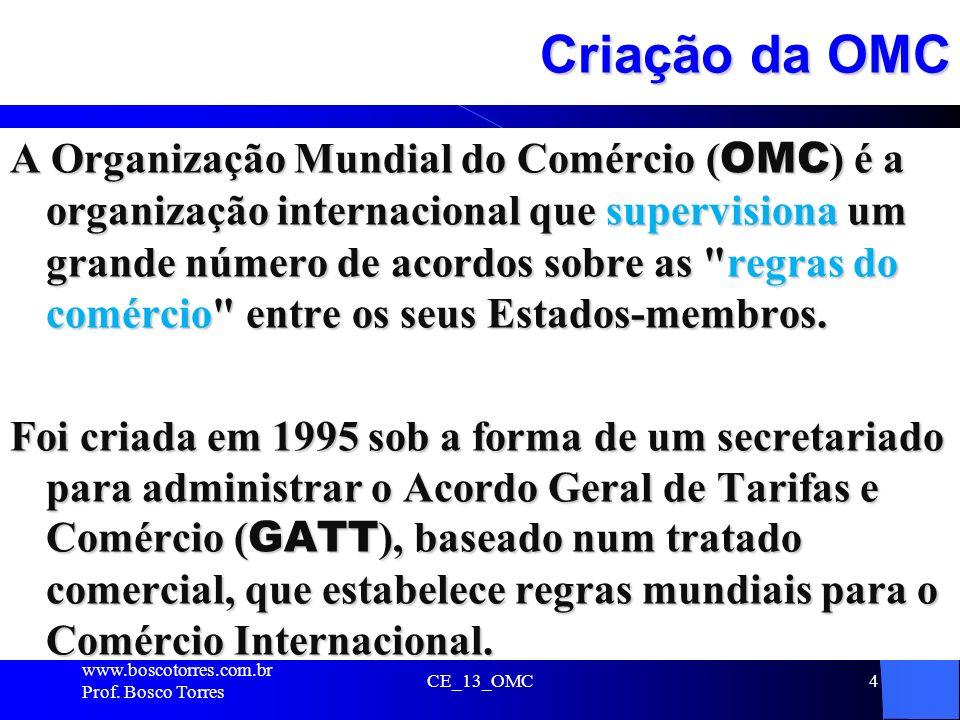 Criação da OMC A Organização Mundial do Comércio ( OMC ) é a organização internacional que supervisiona um grande número de acordos sobre as