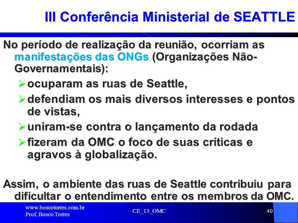 40 III Conferência Ministerial de SEATTLE No período de realização da reunião, ocorriam as manifestações das ONGs (Organizações Não- Governamentais):