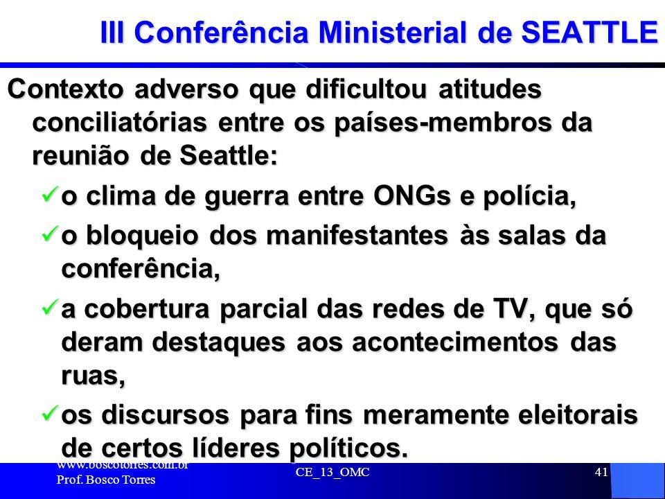 CE_13_OMC41 III Conferência Ministerial de SEATTLE Contexto adverso que dificultou atitudes conciliatórias entre os países-membros da reunião de Seatt