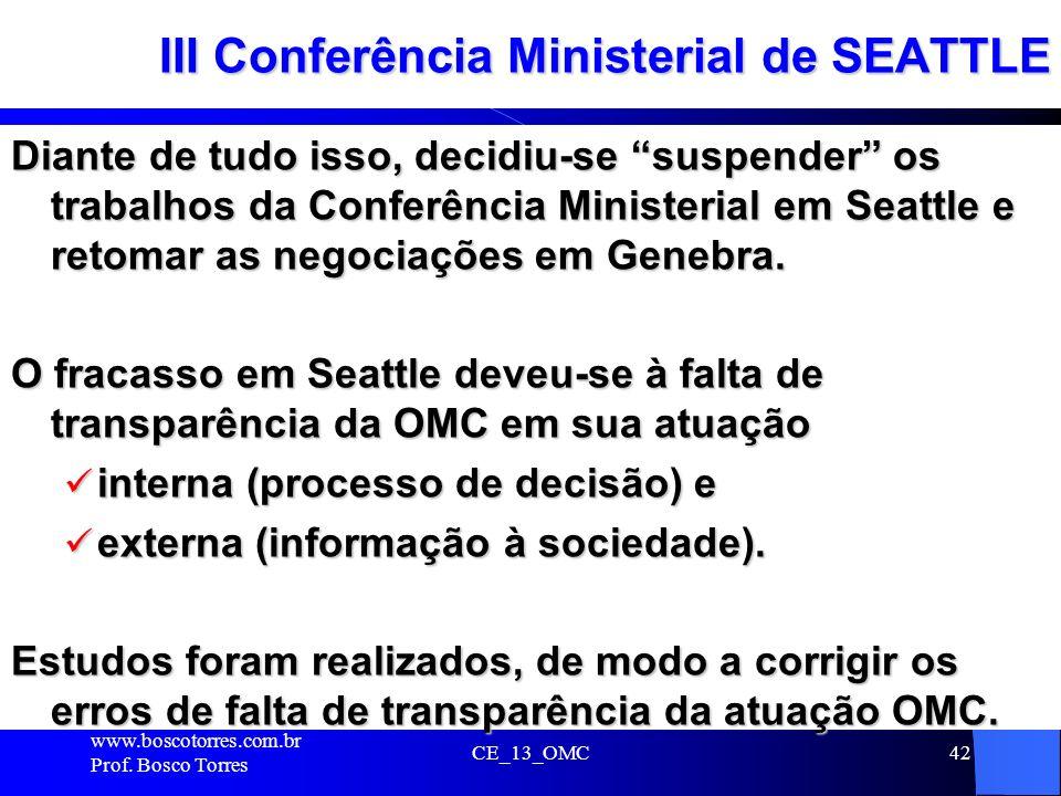 CE_13_OMC42 III Conferência Ministerial de SEATTLE Diante de tudo isso, decidiu-se suspender os trabalhos da Conferência Ministerial em Seattle e reto