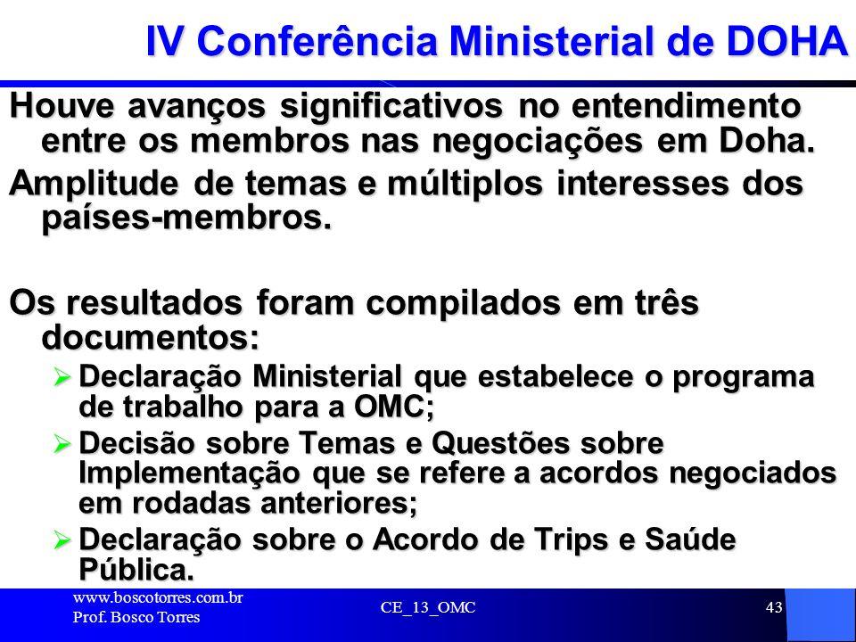 43 IV Conferência Ministerial de DOHA Houve avanços significativos no entendimento entre os membros nas negociações em Doha. Amplitude de temas e múlt